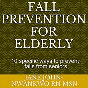 Fall Prevention for the Elderly: 10 Specific Ways to Prevent Falls for Seniors Audiobook