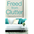 Freed From Clutter: Organizing your home in 30 days