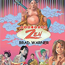 Sex, Sin, and Zen: A Buddhist Exploration of Sex from Celibacy to Polyamory and Everything in Between Audiobook by Brad Warner Narrated by Brad Warner