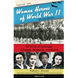 Women Heroes of World War II: 32 Stories of Espionage, Sabotage, Resistance, and Rescue (24) (Women of Action)
