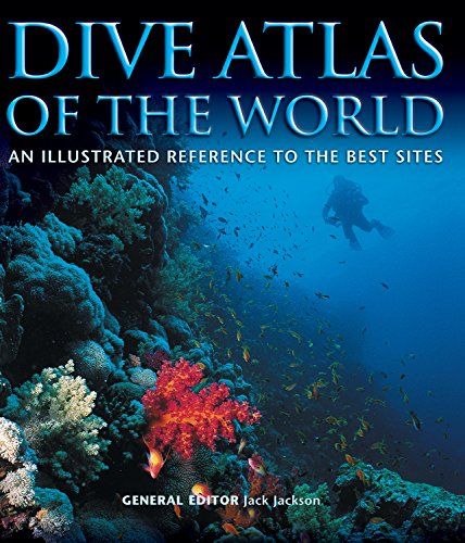 Dive Atlas of the World: An Illustrated Reference to the Best Sites (IMM Lifestyle Books) A Global Tour of Wrecks, Walls, Caves, and Blue Holes from Lawson Reef to the Red Sea to the Great Barrier (Best Caribbean Diving Destinations)