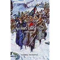 Serbia's Great War 1914-1918 (Central European Studies)