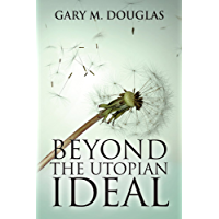 Beyond The Utopian Ideal (English Edition)