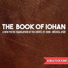 The Book of Iohan: A New Poetic Translation of the Gospel of John Audiobook by Mícheál Æsír Narrated by Mícheál Æsír