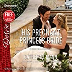 His Pregnant Princess Bride: w/Bonus Short Story: Never Too Late | Catherine Mann,Brenda Jackson