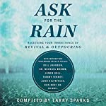 Ask for the Rain: Receiving Your Inheritance of Revival & Outpouring | Michael L. Brown,Michael D. Brown MBA,Corey Russell,Banning Liebscher,Bill Johnson,James W. Goll,Tommy Tenney,Don Nori Sr.,John Kilpatrick,Lou Engle,Larry Sparks