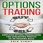 Options Trading: Simplified Options Trading Guide for Generating Profits on an Ongoing Basis | Erik Vinny