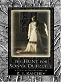 The Hunt for Sonya Dufrette, R. T. Raichev, 159722362X