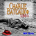 Charlie Bateaux, 1861 Audiobook by Will Bevis Narrated by Lynn Benson