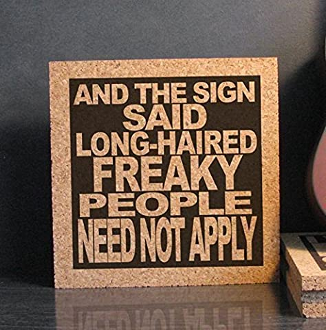 And The Sign Said Long Haired Freaky People Need Not Apply - Cork Kitchen Art Hot Pad Lyric Trivet (Long Haired Freaky People)