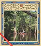 Canoeing and Kayaking Houston Waterways, Natalie H. Wiest, 1603447644