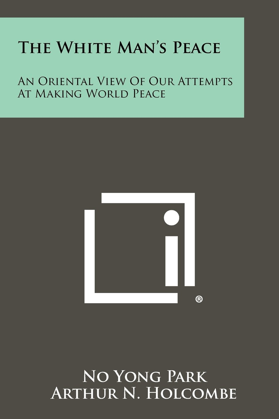 The White Man's Peace: An Oriental View of Our Attempts at Making World Peace pdf epub