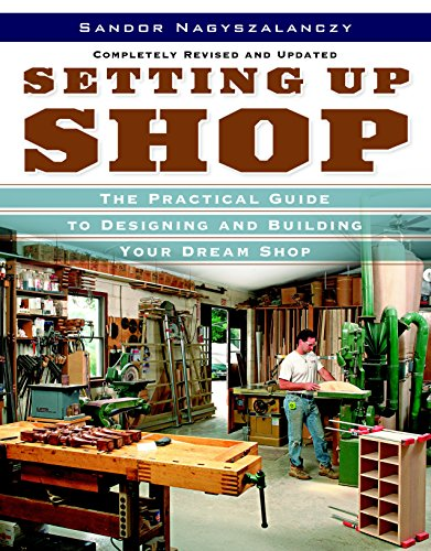 Setting Up Shop - The Practical Guide to Designing and Building Your Dream Shop