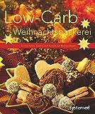 Low-Carb-Weihnachtsbäckerei - 22-mal Kekse, Gebäck und Konfekt zur Weihnachtszeit. (Küchenratgeberreihe)