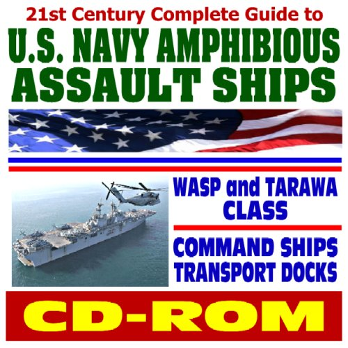 21st Century Complete Guide to U.S. Navy Amphibious Assault Ships, Wasp and Tarawa Class, Command Ships, Transport Docks, and Coastal Mine Hunters - Comprehensive Coverage and Photo Galleries (CD-ROM) ()