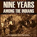 Nine Years Among the Indians (Expanded, Annotated) Audiobook by Herman Lehmann Narrated by Claire Dayton, Brian V. Hunt