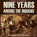 Nine Years Among the Indians (Expanded, Annotated) Hörbuch von Herman Lehmann Gesprochen von: Brian V. Hunt, Claire Dayton