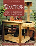 Outdoor Woodwork: 16 Easy-To-Build Pr...