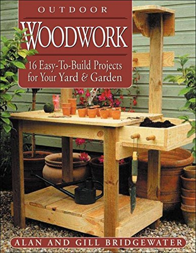 Outdoor Woodwork: 16 Easy-To-Build Projects for Your Yard & Garden Outdoor Wood Garden