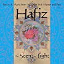 Hafiz: The Scent of Light: Poetry & Music from the Great Sufi Master and Poet Speech by Daniel Ladinsky, Stevin McNamara Narrated by Daniel Ladinsky, Stevin McNamara