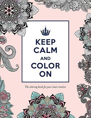 Keep Calm And Color On The Coloring Book For Your Inner Creative Adult