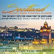 Scotland: The 30 Best Tips for Your Trip to Scotland - the Places You Have to See Audiobook by  Traveling The World Narrated by Suzanne Moore