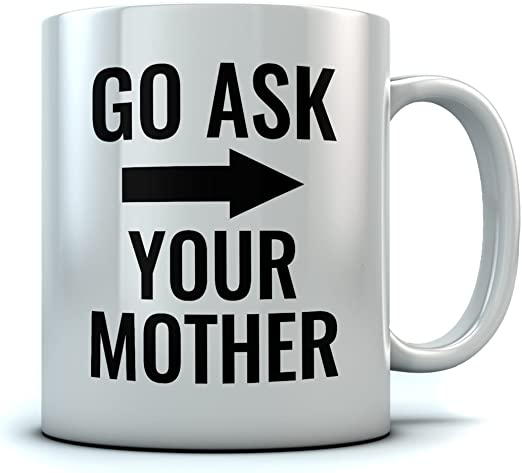 Go Ask Your Mom Mug Funny Mothers Day Fathers Day Coffee Cup-11oz