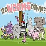 Do Worms Yawn?   Sherry Skovgaard