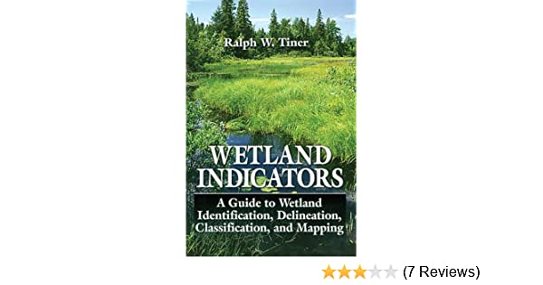 Wetland indicators : a guide to wetland identification, delineation, classification, and mapping