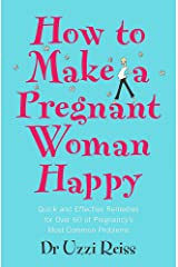 How To Make A Pregnant Woman Happy: Quick and Effective Remedies for Over 60 of Pregnancy's Most Common Problems Capa comum