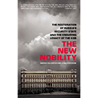 The New Nobility: The Restoration of Russia's Security State and the Enduring Legacy of the KGB (English Edition)