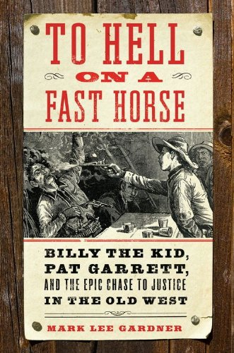 To Hell on a Fast Horse: Billy the Kid, Pat Garrett, and the Epic Chase to Justice in the Old West ()