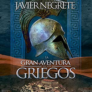 La gran aventura de los griegos [The Great Adventure of the Greeks] Audiobook by Javier Negrete Narrated by Sergio Dore Jr