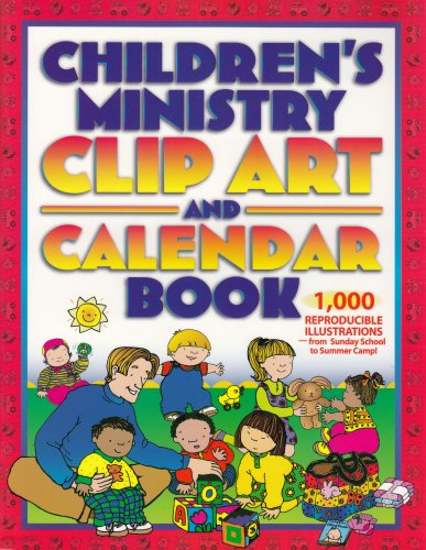 Children's Ministry Clip Art and Calendar Book: 1000 Reproducible Illustrations Calendar Templates