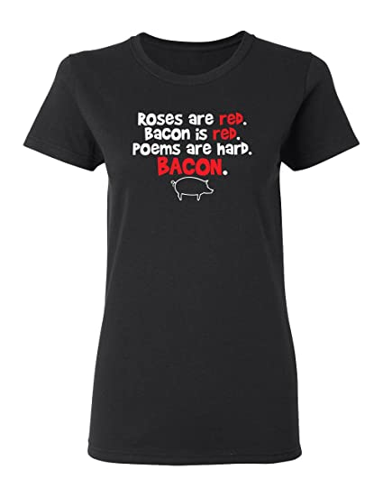 27e4ad77e165 Roses are Red Bacon Sarcastic Graphic Cool Womens Funny T Shirt S Black