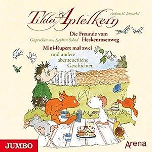 Die Freunde vom Heckenrosenweg: Mini-Rupert mal zwei und andere abenteuerliche Geschichten (Tilda Apfelkern) Hörbuch