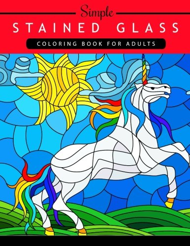 (Simple Stained Glass Coloring Book For Adults: Create Illuminated Stained Glass Special Effects (Adult Coloring Book))