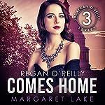 Regan O'Reilly Comes Home: Regan O'Reilly Series, Book Three | Margaret Lake