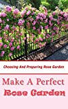 perfect flower garden design Make a Perfect Rose Garden: Choosing and Preparing Rose Garden