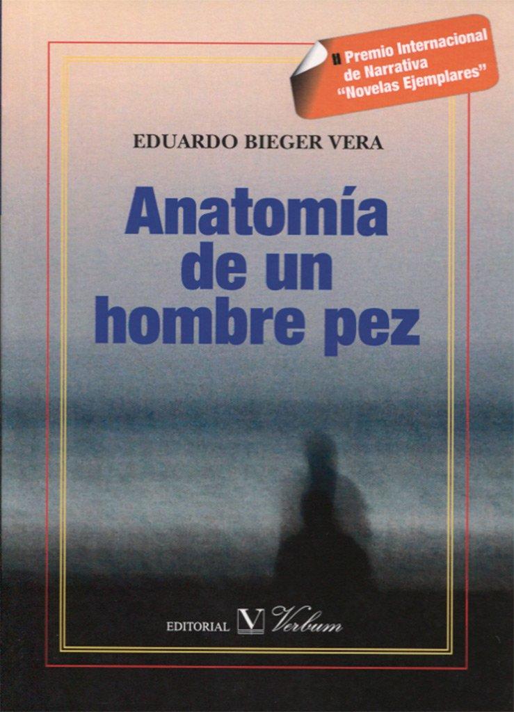 Anatomía de un hombre pez (Narrativa): Amazon.es: Eduardo Bieger ...