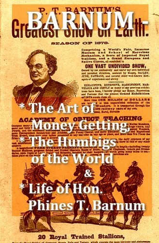 Barnum - The Art of Money Getting, The Humbugs of the World, & Life of Hon. Phineas T. Barnum (The Art Of Money Getting By Pt Barnum)