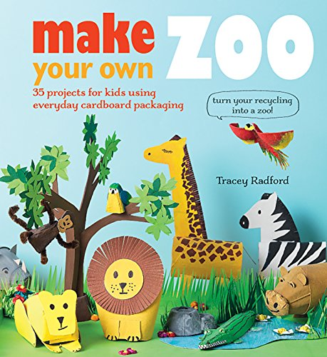 Make Your Own Zoo: 35 projects for kids using everyday cardboard packaging. Turn your recycling into a zoo! ()