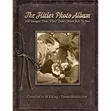 The Hitler Photo Album: 350 Images of Adolf Hitler That They Don't Want You To See