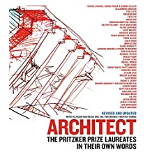 Architect: The Pritzker Prize Laureates in Their Own Words