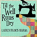 'Til the Well Runs Dry Audiobook by Lauren Francis-Sharma Narrated by Ron Butler, Bahni Turpin