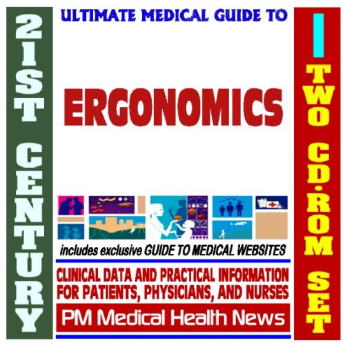 21st Century Ultimate Medical Guide to Ergonomics - Authoritative, Practical Clinical Information for Physicians and Patients, Treatment Options (Two CD-ROM Set)
