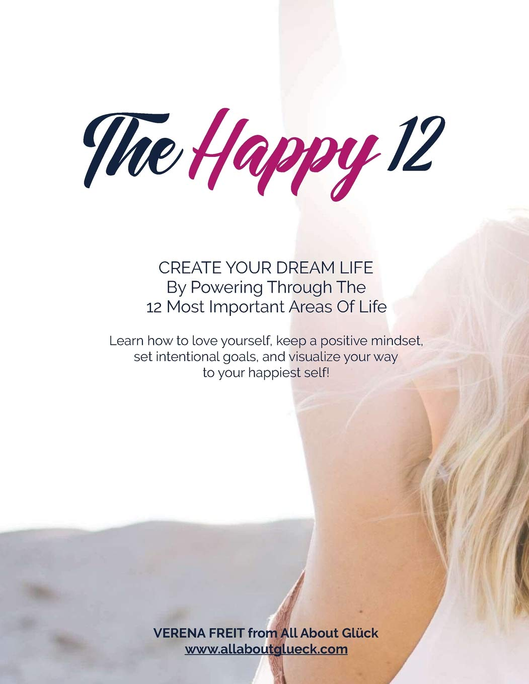 Download The Happy 12 - Creating Your Dream Life: A planner/workbook to create the life of your dreams. 12 months full of intention, goal setting, journaling, visualizing, self love and positivity! PDF