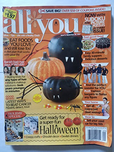 All You: Ideas, Tips, Life With a Reality Check. Issue 9, September 28, 2007 - Get Ready for a Super-fun Halloween/ Eat Foods You Love, and Still Lose LBS./ Banish Bad-hair Days Forever -