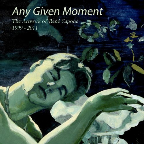 - Any Given Moment - The artwork of René Capone 1999-2011
