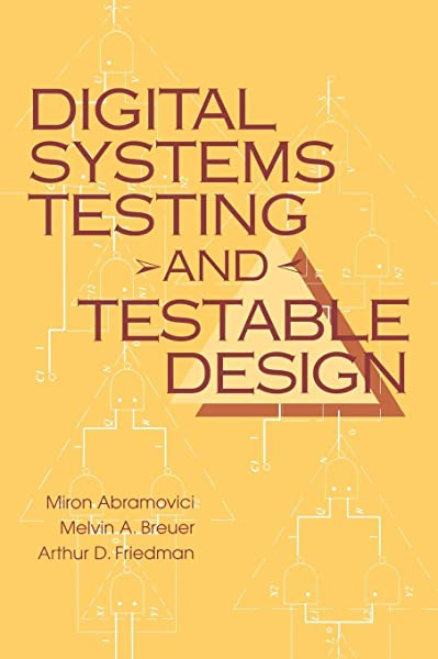 Digital Systems Testing Testable Design Abramovici Miron Breuer Melvin A Friedman Arthur D 9780780310629 Amazon Com Books